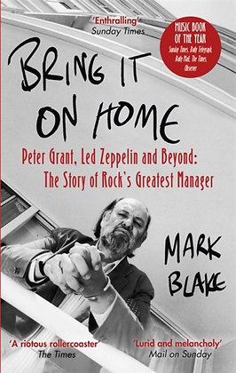 Bring It On Home : Peter Grant, Led Zeppelin and Beyond by Mark Blake