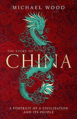 The Story of China : A portrait of a civilisation and its people by Michael Wood