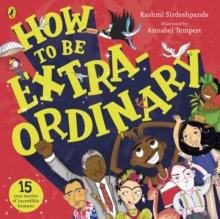 How To Be Extraordinary by Rashmi Sirdeshpande