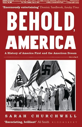 Behold, America by Sarah Churchwell