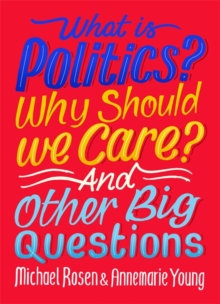What Is Politics? Why Should we Care? And Other Big Questions by M.Rosen/A.Young