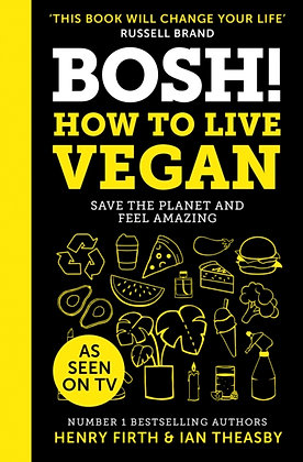 BOSH! How to Live Vegan by Henry Firth, Ian Theasby