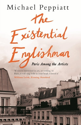 The Existential Englishman : Paris Among the Artists by Michael Peppiatt