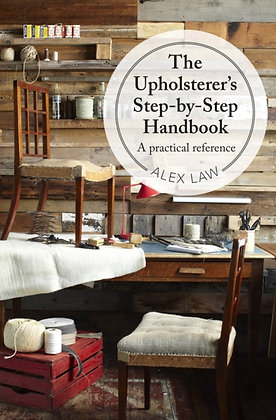 The Upholsterer's Step-by-Step Handbook : A practical reference by Alex Law