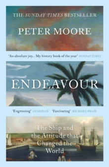 Endeavour : The Ship and the Attitude that Changed the World by Peter Moore