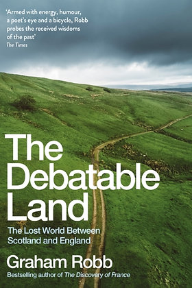 The Debatable Land : The Lost World Between Scotland and England byGraham Robb