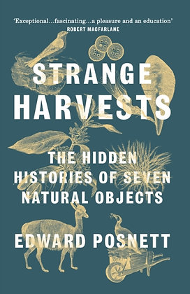 Strange Harvests : The Hidden Histories of Seven Natural Objects by Edward Posne