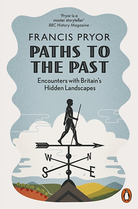 Paths to the Past : Encounters with Britain's Hidden Landscapes by Francis Pryor