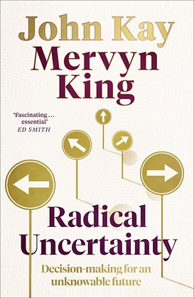 Radical Uncertainty : Decision-making for an unknowable future by Mervyn King