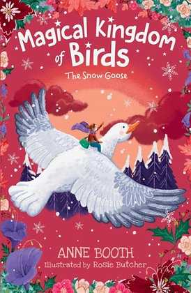The Magical Kingdom of Birds: The Snow Goose by Anne Booth