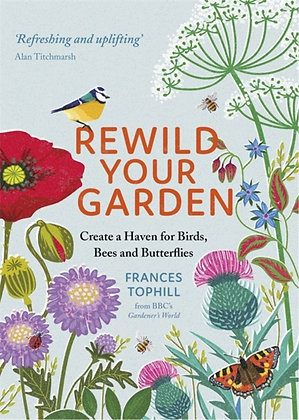 Rewild Your Garden  by Frances Tophill