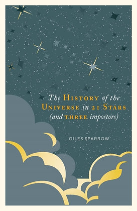 A History of the Universe in 21 Stars : (and 3 Imposters) by Giles Sparrow