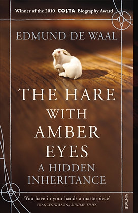 The Hare With Amber Eyes : A Hidden Inheritance by Edmund de Waal