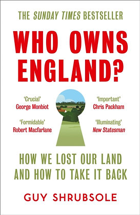 Who Owns England?: How We Lost Our Land and How to Take it Back by Guy Shrubsole
