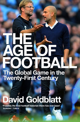 The Age of Football:  Global Game in the Twenty-first Century by David Goldblatt