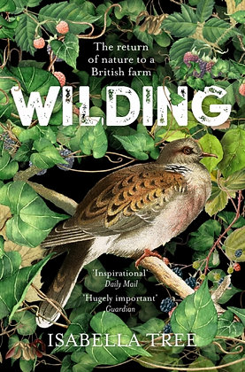 Wilding : The Return of Nature to a British Farm by Isabella Tree