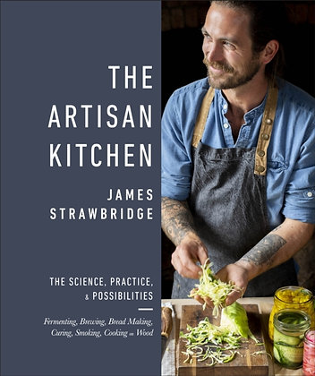 The Artisan Kitchen The science, practice and possibilities by James Strawbridge