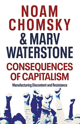 Consequences of Capitalism : Manufacturing Discontent Resistance by Noam Chomsky