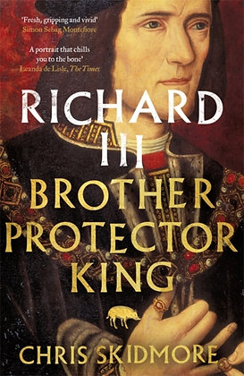 Richard III : Brother, Protector, King by Chris Skidmore