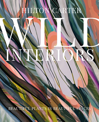 Wild Interiors : Beautiful Plants in Beautiful Spaces by Hilton Carter