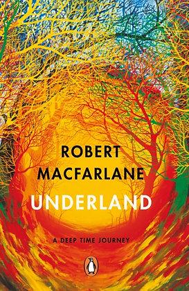 Underland : A Deep Time Journey by Robert Macfarlane