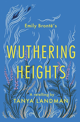 Wuthering Heights : A Retelling by Tanya Landman