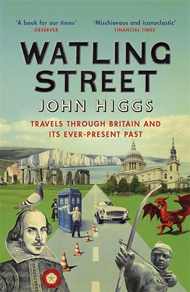 Watling Street : Travels Through Britain and Its Ever-Present Past by John Higgs