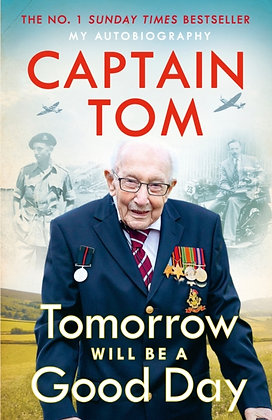 Tomorrow Will Be A Good Day : My Autobiography by Captain Tom Moore