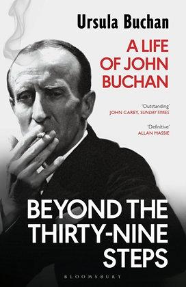 Beyond the Thirty-Nine Steps : A Life of John Buchan by Ursula Buchan