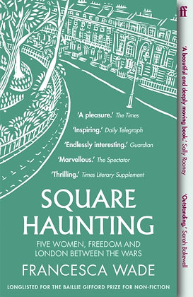Square Haunting:Five Women,Freedom and London Between the Wars by Francesca Wade