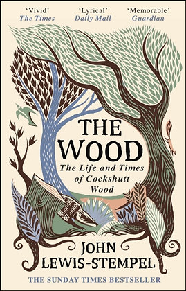 The Wood : The Life & Times of Cockshutt Wood by John Lewis-Stempel
