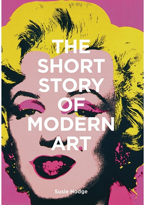 The Short Story of Modern Art : A Pocket Guide to Key Movements, Works, Themes a
