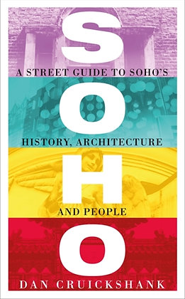 Soho : A Street Guide to Soho's History, Architecture, People by Dan Cruickshank