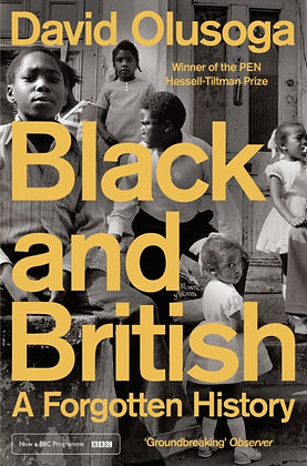 Black and British : A Forgotten History by David Olusoga