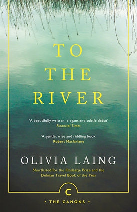 To the River : A Journey Beneath the Surface by Olivia Laing