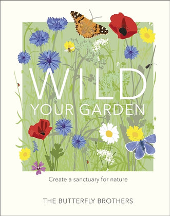 Wild Your Garden : Create a sanctuary for nature by Jim and Joel Ashton