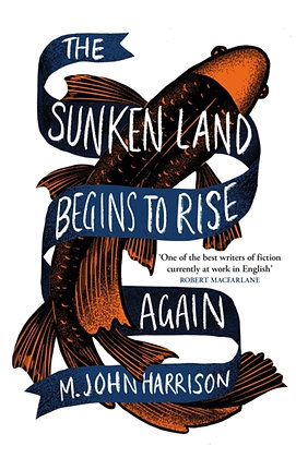 The Sunken Land Begins to Rise Again  by M.John Harrison