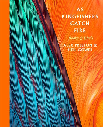 As Kingfishers Catch Fire : Birds & Books by Alex Preston
