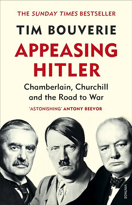 Appeasing Hitler : Chamberlain, Churchill and the Road to War by Tim Bouverie