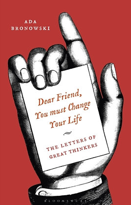 Dear Friend, You Must Change Your Life' : The Letters of Great Thinkers