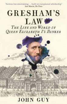 Gresham's Law : The Life and World of Queen Elizabeth I's Banker by John Guy