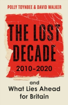 The Lost Decade 2010-2020  by Polly Toynbee/David Walker