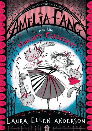 Amelia Fang and the Naughty Caticorns by Laura Ellen Anderson