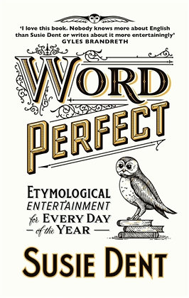 Word Perfect : Etymological Entertainment For Every Day of the Year: Susie Dent