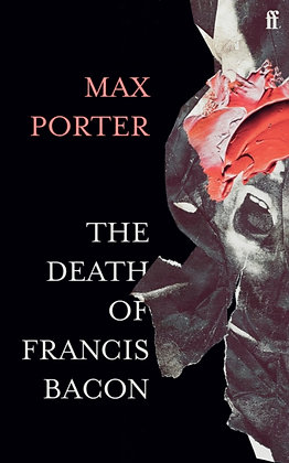 The Death of Francis Bacon by Max Porter