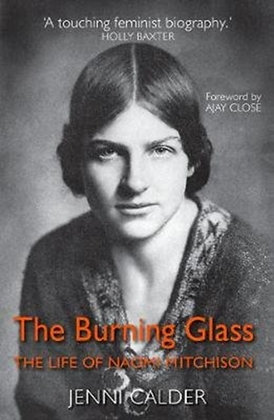 The Burning Glass : The Life of Naomi Mitchison by Jenni Calder