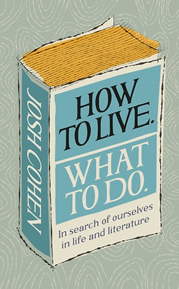 How to Live. What To Do by Josh Cohen