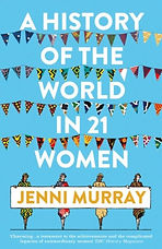 A History of the World in 21 Women : A Personal Selection by Jenni Murray