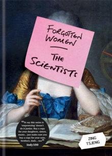 Forgotten Women: The Scientists by Zing Tsjeng
