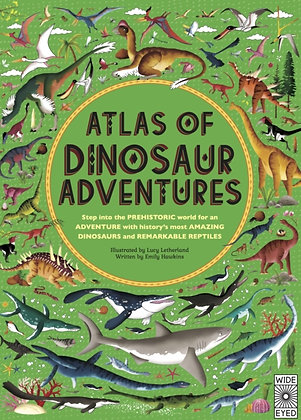 Atlas of Dinosaur Adventures : Step into a Prehistoric World by Emily Hawkins